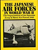 The Japanese Air Forces in World War II: The Organization of the Japanese Army & Naval Air Forces, 1945 (0882544926) by Japan