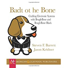 Bad to the Bone: Crafting Electronics Systems with Beaglebone and Beaglebone Black (Synthesis Lectures on Digital Circuits and Systems)
