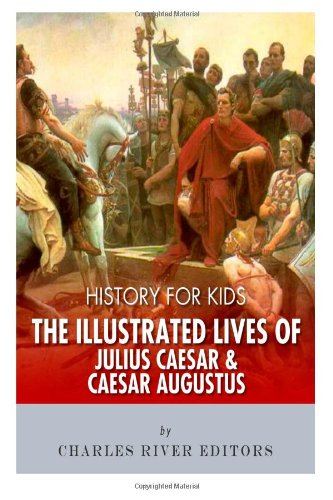 History for Kids: The Illustrated Lives of Julius Caesar and Caesar Augustus