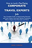 How to Land a Top-Paying Corporate travel experts Job: Your Complete Guide to Opportunities, Resumes and Cover Letters, Interviews, Salaries, Promotions, What to Expect From Recruiters and More
