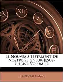 Le Nouveau Testament De Nostre Seigneur Jesus Christ