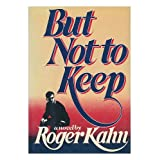 But Not to Keep : a Novel / by Roger Kahn