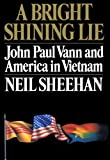 A Bright Shining Lie: John Paul Vann and America in Vietnam (0394484479) by Neil Sheehan