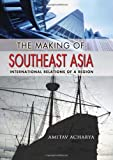 img - for The Making of Southeast Asia: International Relations of a Region (Cornell Studies in Political Economy) book / textbook / text book