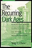 img - for The Recurring Dark Ages: Ecological Stress, Climate Changes, and System Transformation (World Ecological Degradation) book / textbook / text book