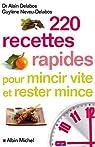 220 recettes rapides pour mincir vite et rester mince par Delabos