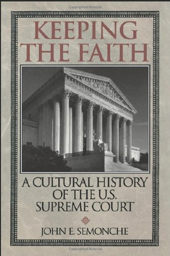 Keeping the Faith: A Cultural History of the U.S. Supreme Court