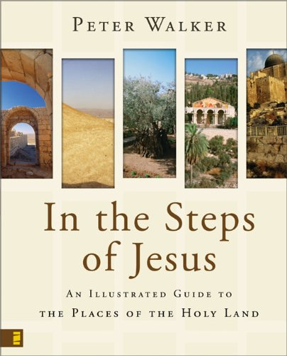 In the Steps of Jesus: An Illustrated Guide to the Places of the Holy Land