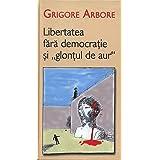 """Libertatea fara democratie si """"glontul de aur"""" (Romanian Edition)"""