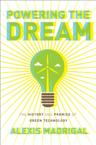Powering the Dream: The History and Promise of Green Technology, Alexis Madrigal