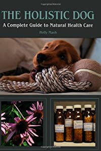 The Holistic Dog A Complete Guide To Natural Heath Care from Crowood Press