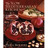 The Slow Mediterranean Kitchen: Recipes for the Passionate Cook (Hospitality)by Paula Wolfert