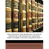 Allegations for Marriage Licences Issued by the Bishop of London, 1520 to [1828], Volume 25, part 1