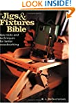 The Jigs and Fixtures Bible: Tips, Tr...