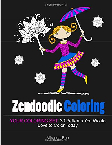 Zendoodle Coloring: Your Coloring Set: 30 Patterns You Would Love to Color Today (Zendoodle Coloring, coloring book for grown ups, Creativity)