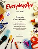 Everyday Art for Kids: Projects to Unlock Creativity
