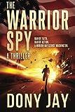 The Warrior Spy: A Thriller (A Warrior Spy Thriller)