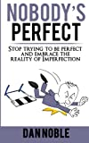 img - for Nobody's perfect:: Stop trying to be perfect and embrace the reality of Imperfection book / textbook / text book