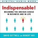 Indispensable!: Becoming the Obvious Choice in Business and in Life (       UNABRIDGED) by David Cottrell, Robert Nix Narrated by Todd Barsness