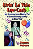 Jimmy Moore Livin' La Vida Low-Carb: My Journey from Flabby Fat to Sensationally Skinny in One Year