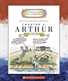 Chester A. Arthur: Twenty-First President, 1881-1885 (Getting to Know the U.S. Presidents)