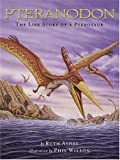 Pteranodon: The Life Story of a Pterosaur (0810957787) by Ashby, Ruth