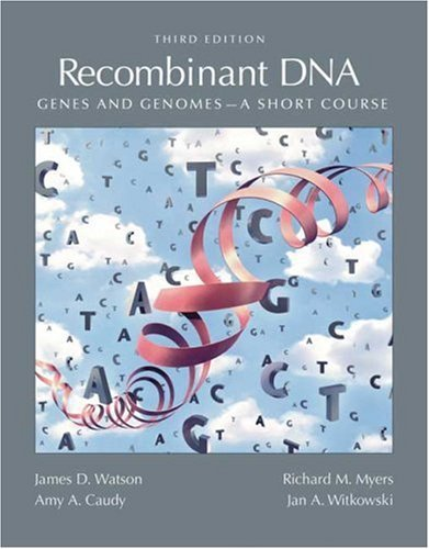 By James D. Watson - Recombinant DNA: Genes and Genomics: A Short Course: 3rd (third) Edition, by James D. Watson