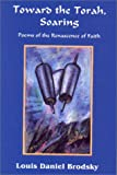 Toward the Torah, Soaring: Poems of the Renascence of Faith (1568090471) by Brodsky, Louis Daniel
