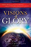Visions of Glory: One Man's Astonishing Account of the Last Days John Pontius