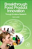 img - for Breakthrough Food Product Innovation Through Emotions Research: Eliciting Positive Consumer Emotion book / textbook / text book