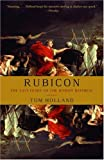 Rubicon: The Last Years of the Roman Republic (1400078970) by Tom Holland