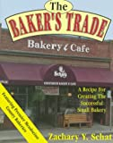 : The Baker's Trade: A Recipe for Creating the Successful Small Bakery
