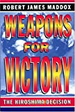 Weapons for Victory: The Hiroshima Decision Fifty Years Later