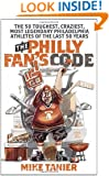 The Philly Fan's Code: The 50 Toughest, Craziest, Most Legendary Philadelphia Athletes of the Last 50 Years