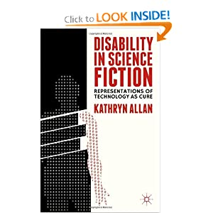Disability in Science Fiction: Representations of Technology as Cure by Kathryn Allan