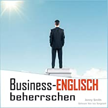 Business-Englisch beherrschen: 90 Wörter und Phrasen, die Ihnen auf die nächste Stufe verhelfen [German Edition] Audiobook by Jenny Smith Narrated by Jus Sargeant