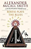 Alexander McCall Smith Bertie Plays the Blues (44 Scotland Street)