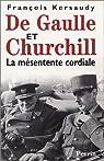 De Gaulle et Churchill. la m�sentente cordiale par Kersaudy