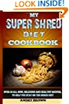 My Super Shred Diet Cookbook: Over 50...