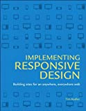 mplementing Responsive Design: Building sites for an anywhere, everywhere web (Voices That Matter)
