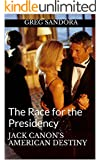 Jack Canon's American Destiny: The Race for the Presidency: He's All In! (Election  2016)