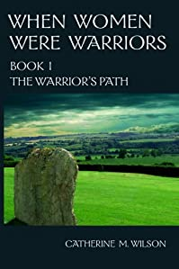 (FREE on 6/14) When Women Were Warriors Book I: The Warrior's Path by Catherine M. Wilson - http://eBooksHabit.com