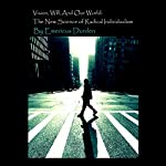 Vision, Will, and Our World: The New Science of Radical Individualism | Emericus Durden