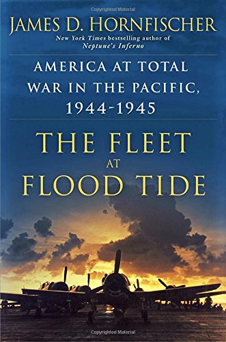 the-fleet-at-flood-tide-america-at-total-war-in-the-pacific-1944-1945