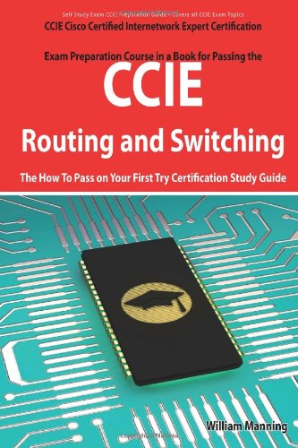 CCIE Cisco Certified Internetwork Expert Routing and Switching Certification Exam Preparation Course in a Book for Passing the CCIE Exam - The How to