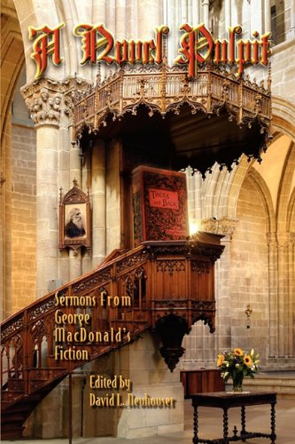 A Novel Pulpit: Sermons from George MacDonald's Fiction, David L Neuhouser