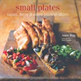 Small Plates: Tapas, Meze Etc and Other Plates to Share