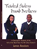 img - for Twisted Sisters Dumb Brothers: A Descriptive Analysis of the Fall of the Black Race As We Once Knew It book / textbook / text book