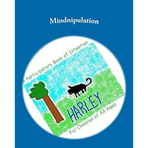 Mindnipulation: A participatory Book of Intention For Children of All Ages (Volume 1)