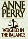 Weighed in the Balance: A William Monk Mystery (0449910784) by Anne Perry